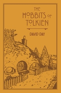 David Day - The Hobbits of Tolkien - An Illustrated Exploration of Tolkien's Hobbits, and the Sources that Inspired his Work from Myth, Literature and History.
