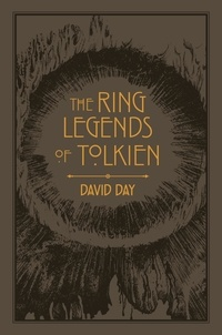 David Day - The Ring Legends of Tolkien - An Illustrated Exploration of Rings in Tolkien's World, and the Sources that Inspired his Work from Myth, Literature and History.