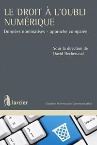 David Dechenaud - Le droit à l'oubli numérique - Données nominatives - approche comparée.