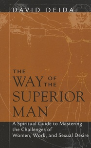 David Deida - The Way of the Superior Man - A Spiritual Guide to Mastering the Challenges of Women, Work and Sexual Desire.