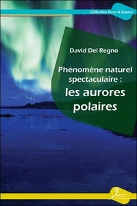 David Del Regno - Phénomène naturel spectaculaire : les aurores polaires.