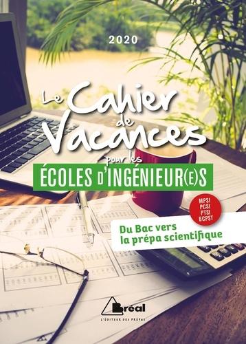 Le cahier de vacances pour les écoles d'ingénieur(e)s. Du Bac vers la prépa scientifique MPSI, PCSI, PTSI, BCPST  Edition 2020