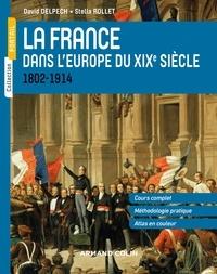 David Delpech et Stella Rollet - La France dans l'Europe du XIXe siecle - 1802-1914.