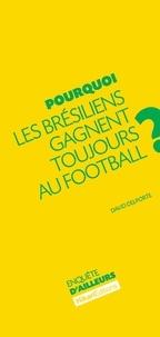 David Delporte - Pourquoi les Brésiliens gagnent toujours au football ?.