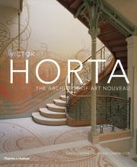 David Dernie - Victor Horta : The Architect Of Art Nouveau.