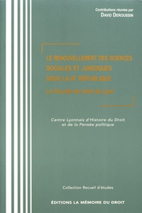 David Deroussin - Le renouvellement des sciences sociales et juridiques sous la IIIe République - La Faculté de droit de Lyon.