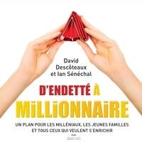 David Descoteaux et Ian Sénéchal - D'endetté à millionnaire - Un plan pour les milléniaux, les jeunes familles et tous ceux qui veulent s'enrichir.