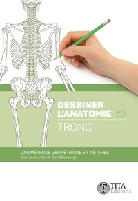 David Dessauge - Dessiner l'anatomie - Tome 3, Tronc.
