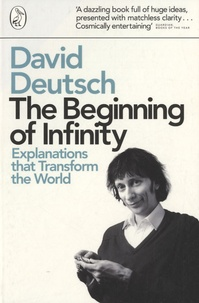 David Deutsch - The Beginning of Infinity - Explanations that Transform the World.