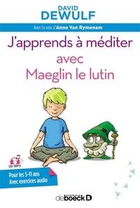 David Dewulf - J'apprends à méditer avec Maeglin le lutin. 1 CD audio MP3