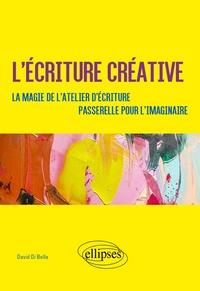 David Di Bella - L'écriture créative - La magie de l'atelier d'écriture. Passerelle pour l'imaginaire.