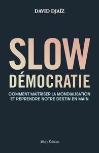 David Djaïz - Slow Démocratie - Comment maîtriser la mondialisation et reprendre notre destin en main.