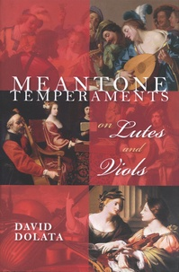 David Dolata - Meantone Temperaments on Lutes and Viols.