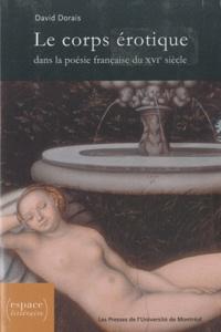 David Dorais - Le corps érotique dans la poésie française du XVIe siècle.