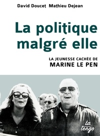 David Doucet et Mathieu Dejean - La politique malgré elle - La jeunesse cachée de Marine Le Pen.