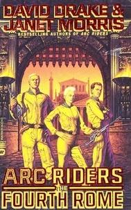 David Drake et Janet Morris - Arc Riders: The Fourth Rome.