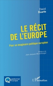 David Duarte - Le récit de l'Europe - Pour un imaginaire politique européen.