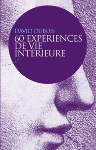 David Dubois - 60 expériences de vie intérieure.