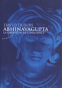 David Dubois - Abhinavagupta - La liberté de conscience.