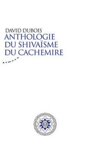 David Dubois - Anthologie du shivaïsme du Cachemire.