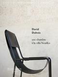 David Dubois et Pierre Doze - David Dubois - Une chambre à la villa Noailles.