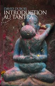 David Dubois - Introduction au tantra - Pratique de l'éveil au coeur du quotidien.