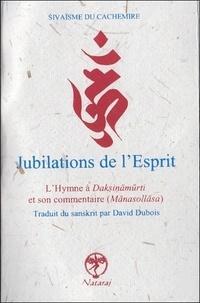 David Dubois - Les Jubilations de l'Esprit (Manasollasa) - Le Daksinamurtistotra et son commentaire.