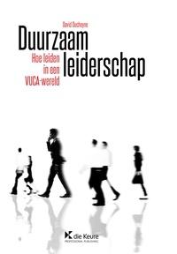 David Ducheyne - Duurzaam leiderschap - Hoe leiden in een VUCA-wereld.
