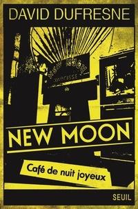 David Dufresne - New Moon, café de nuit joyeux - Tentative d'épuisement du 66, rue Pigalle (et de sa succursale au 9 de la place du même nom).