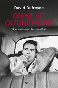 Téléchargement gratuit d'ebook - manuel On ne vit qu'une heure  - Une virée avec Jacques Brel FB2 (French Edition) 9782021364514 par David Dufresne