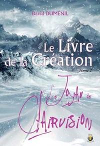 David Duménil - Le livre de la création Tome 2 : Le Joyau de Clairvision.