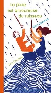 David Dumortier et Julia Chausson - La pluie est amoureuse du ruisseau.