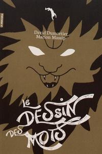 David Dumortier et Marion Massip - Le dessin des mots.