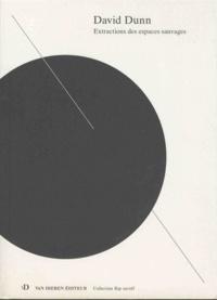 David Dunn - Extractions des espaces sauvages - Cybernétique de l'écoute, écologie sonore - Textes 1981-2011. 1 CD audio