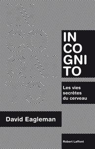 David Eagleman - Incognito - Les vies secrètes du cerveau.