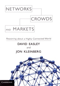 David Easley et Jon Kleinberg - Networks, Crowds, and Markets - Reasoning About a Highly Connected World.