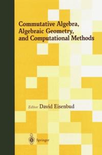 David Eisenbud - COMMUTATIVE ALGEBRA, ALGEBRAIC GEOMETRY, AND COMPUTATIONAL METHODS.