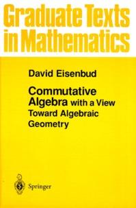 David Eisenbud - Commutative Algebra with a View Toward Algebraic Geometry.