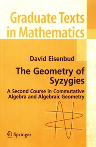 David Eisenbud - The Geometry of Syzygies - A Second Course in Commutative Algebra and Algebraic Geometry.