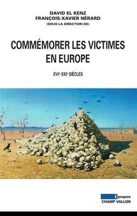 David El Kenz et François-Xavier Nérard - Commémorer les victimes en Europe - XVIe-XXIe siècles.