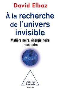 A la recherche de lunivers invisible - Matière noire, énergie noire, trous noirs.pdf