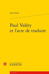 David Elder - Paul Valéry et l'acte de traduire.