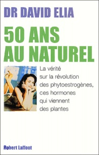 David Elia - 50 ans au naturel - La vérité sur les phytoestrogènes, ces hormones qui viennent des plantes.