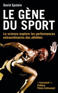 David Epstein - Le gène du sport - La science explore les performances extraordinaires des athlètes.