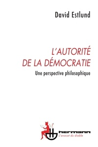 David Estlund - L'autorité de la démocratie - Une perspective philosophique.