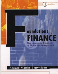 David-F Scott et John-D Martin - Foundations of finance. - The Logic and Practice of Financial Management, With CD-ROM, 3rd Edition.