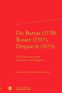 David Fabié et Philippe Gardy - Du Bartas (1578), Rosset (1597), Despuech (1633) - Trois mises en scène des lieux et des langues.