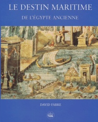 David Fabre - Le destin maritime de l'Egypte ancienne.