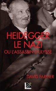 David Farmer - Heidegger le nazi ou l'assassin d'Ulysse.