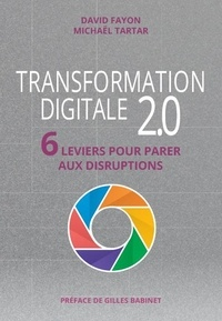 David Fayon et Michaël Tartar - Transformation digitale 2.0 - 6 leviers pour parer aux disruptions.